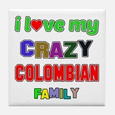 I love my crazy Colombian family Tile Coaster