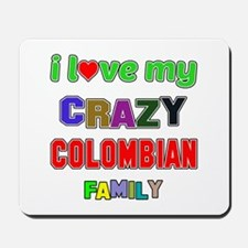 I love my crazy Colombian family Mousepad