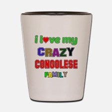 I love my crazy Congolese family Shot Glass