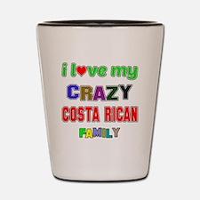 I love my crazy Costa Rican family Shot Glass
