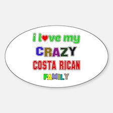 I love my crazy Costa Rican family Sticker (Oval)