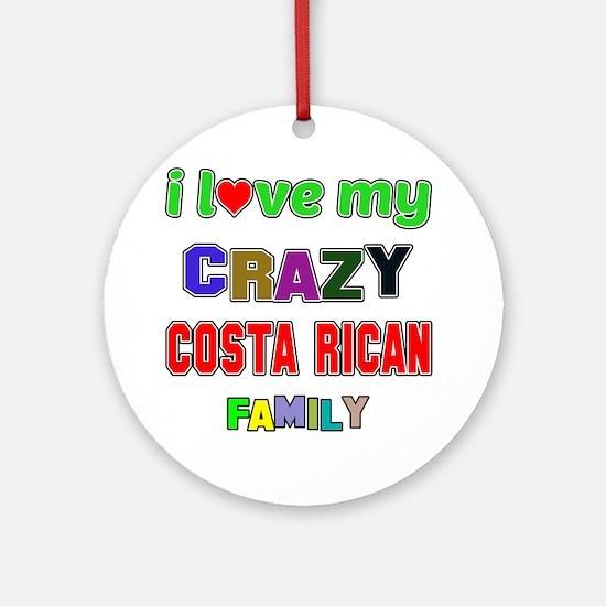 I love my crazy Costa Rican family Round Ornament