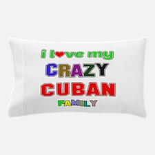 I love my crazy Cuban family Pillow Case
