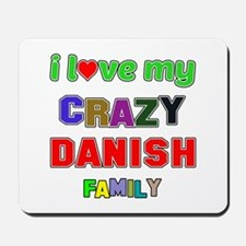 I love my crazy Danish family Mousepad