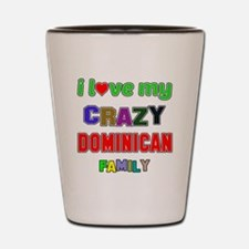 I love my crazy Dominican family Shot Glass