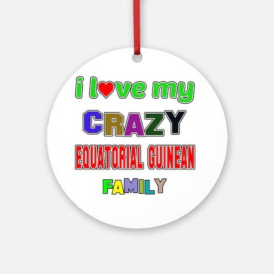 I love my crazy Equatorial Guinean Round Ornament