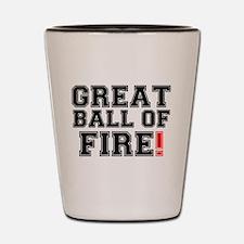 GREAT BALL OF FIRE! Shot Glass