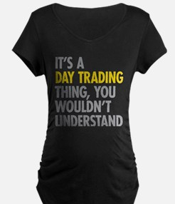 Day Trading Thing Maternity T-Shirt