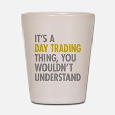 Day Trading Thing Shot Glass