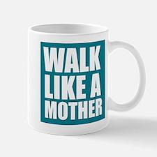 Walk Like A Mother Mugs