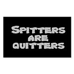 Spitters are quitters Rectangle Sticker