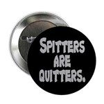 "Spitters are quitters 2.25"" Button (100 pack)"