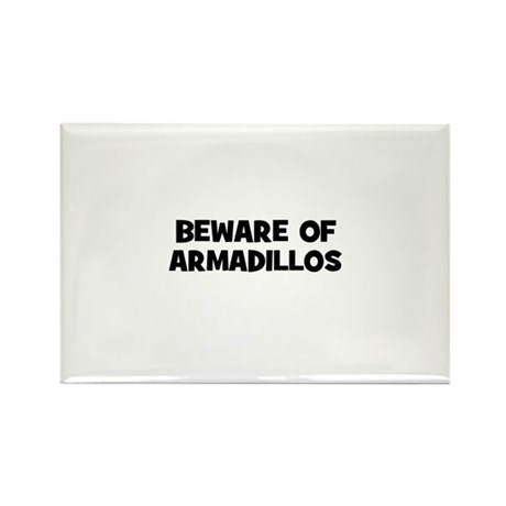beware of armadillos Rectangle Magnet
