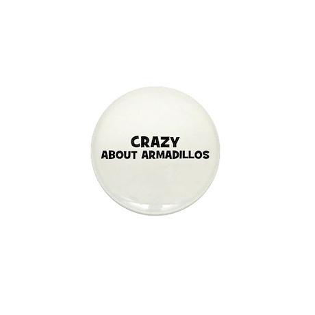 crazy about armadillos Mini Button