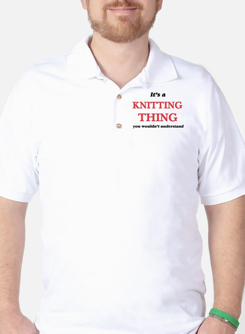 It's a Knitting thing, you wouldn&# Golf Shirt