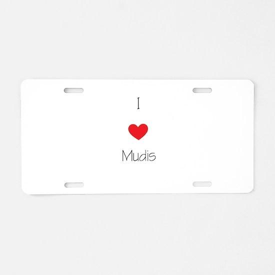 I love Mudis Aluminum License Plate