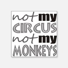 Not My Circus Not My Monkeys Sticker