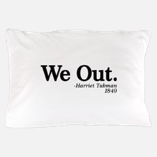 We Out. - Harriet Tubman, 1849 Pillow Case