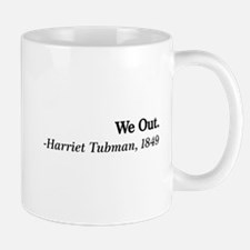 We Out. - Harriet Tubman, 1849 Mugs
