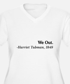 We Out. - Harriet Tubman, 1849 Plus Size T-Shirt