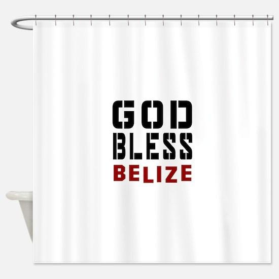 God Bless Belize Shower Curtain