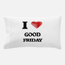 I love Good Friday Pillow Case
