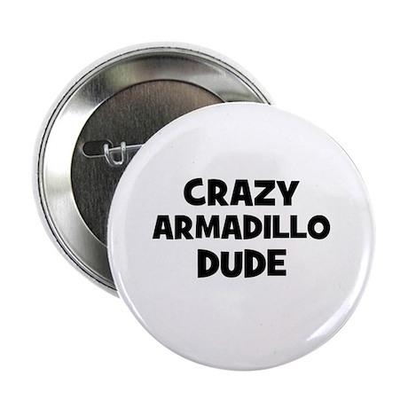 crazy armadillo dude Button