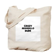 crazy armadillo dude Tote Bag