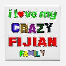 I love my crazy Fijian family Tile Coaster
