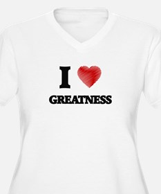 I love Greatness Plus Size T-Shirt