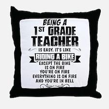 Being A 1st Grade Teacher.... Throw Pillow
