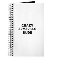 crazy armadillo dude Journal