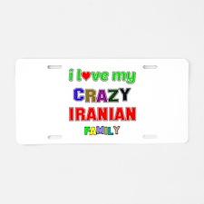 I love my crazy Iranian fam Aluminum License Plate