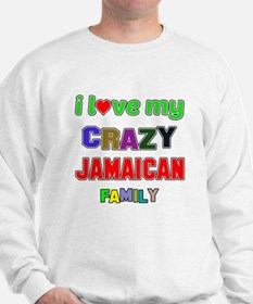 I love my crazy Jamaican family Sweatshirt