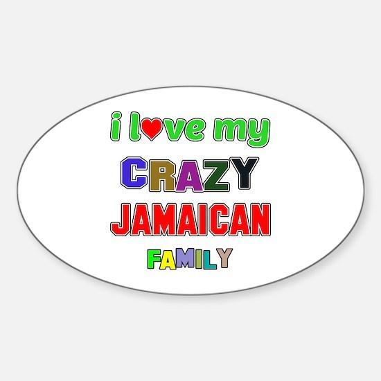 I love my crazy Jamaican family Sticker (Oval)