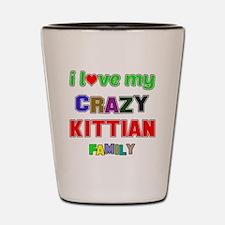 I love my crazy Kittian family Shot Glass
