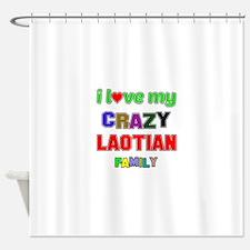 I love my crazy Laotian family Shower Curtain
