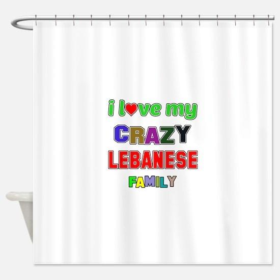 i love my crazy lebanese family shower curtain