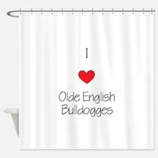 I love Olde English Bulldogges Shower Curtain