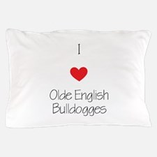I love Olde English Bulldogges Pillow Case