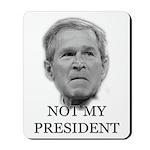 Not My President (anti-bush gear) Mousepad