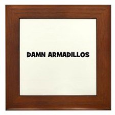 damn armadillos Framed Tile