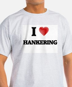 I love Hankering T-Shirt