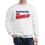 When You Say Latex, Say Vandelay Sweatshirt