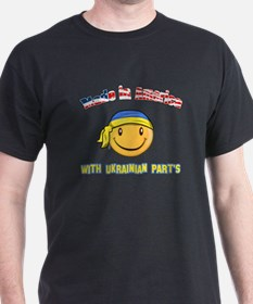 Made in America with Ukrainian parts T-Shirt