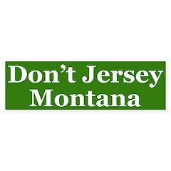 Don't Jersey Montana (bumper sticker)