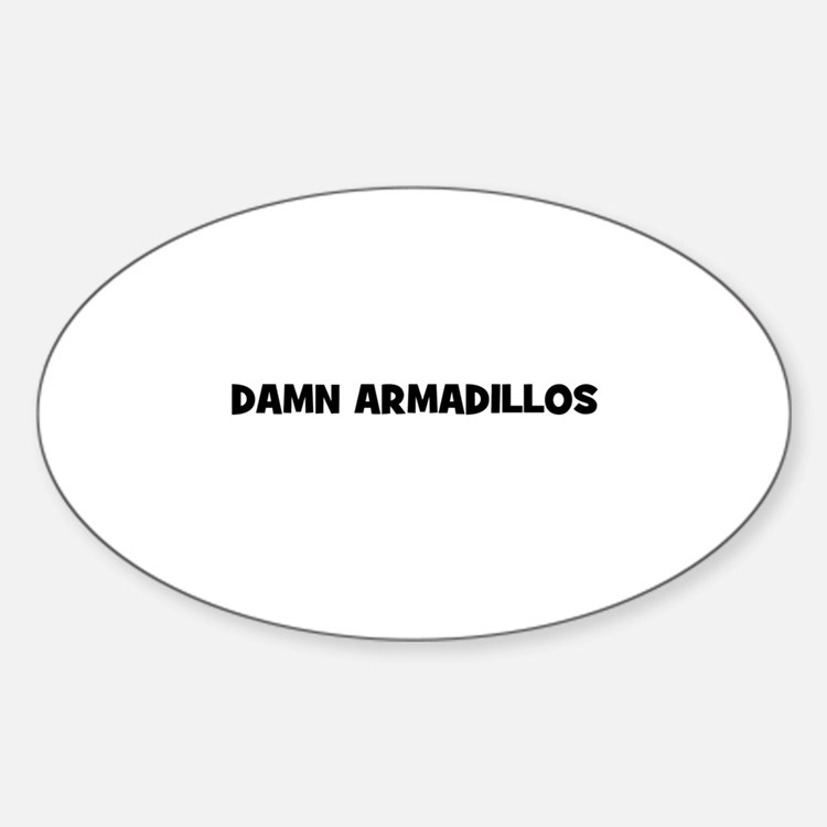 damn armadillos Oval Decal
