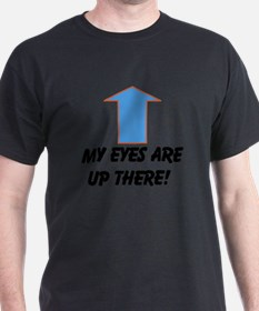 My Eyes Are Up There! T-Shirt