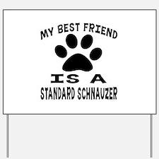 Standard Schnauzer Is My Best Friend Yard Sign