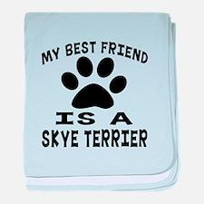 Skye Terrier Is My Best Friend baby blanket